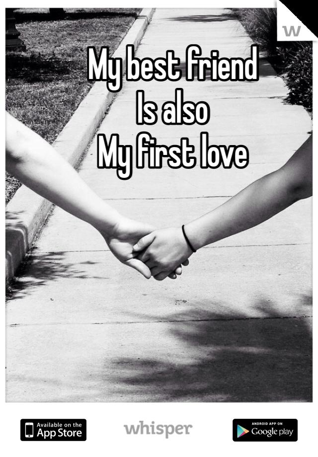 My best friend  Is also My first love