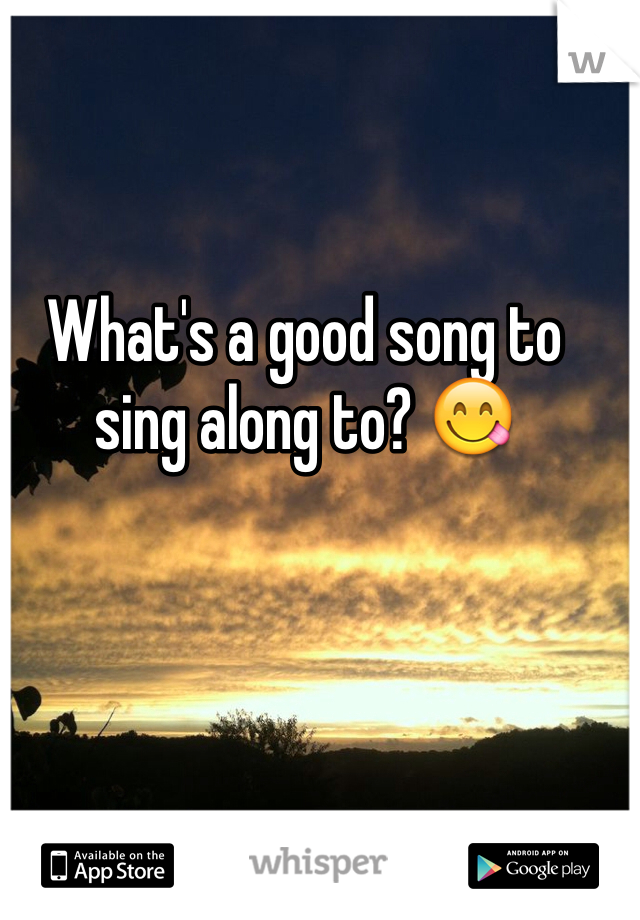 What's a good song to sing along to? 😋
