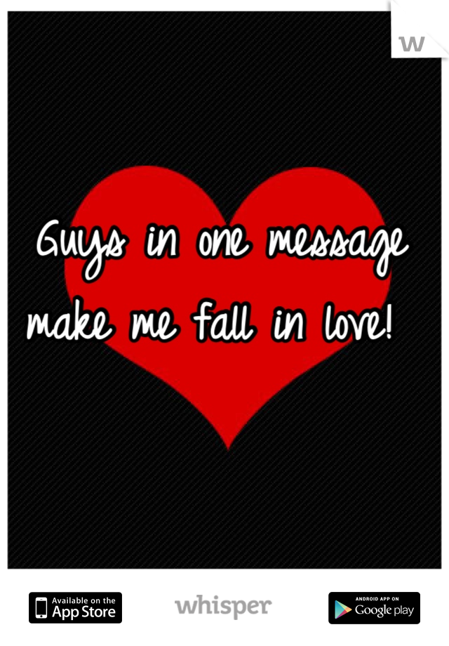 Guys in one message make me fall in love!