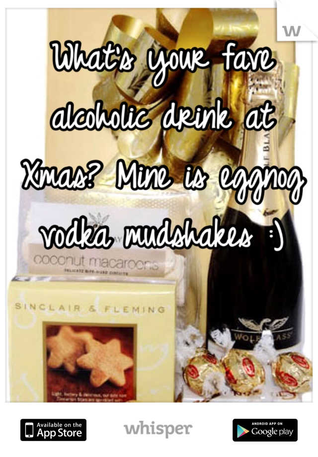 What's your fave alcoholic drink at Xmas? Mine is eggnog vodka mudshakes :)