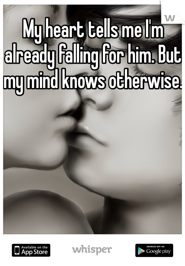 My heart tells me I'm already falling for him. But my mind knows otherwise.