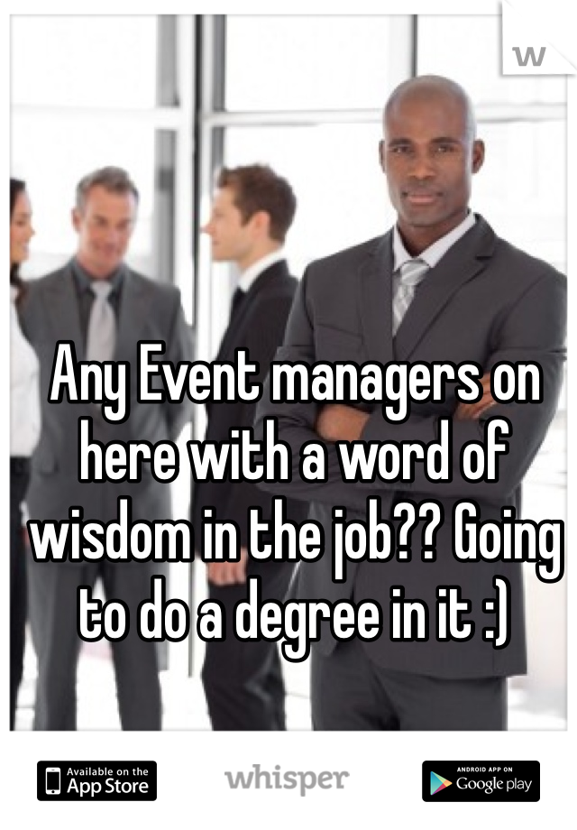 Any Event managers on here with a word of wisdom in the job?? Going to do a degree in it :)