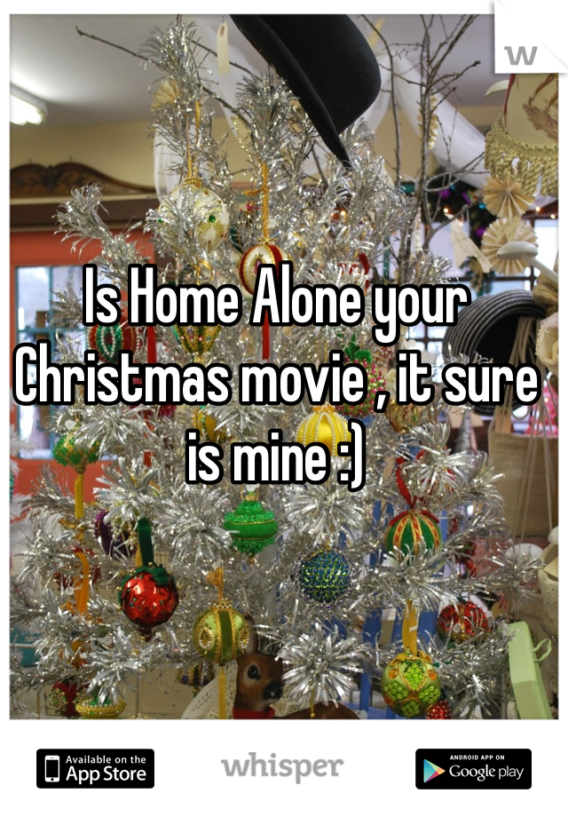 Is Home Alone your Christmas movie , it sure is mine :)