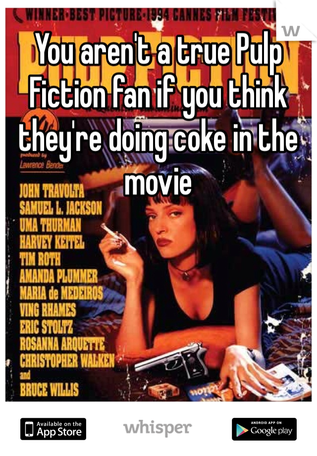 You aren't a true Pulp Fiction fan if you think they're doing coke in the movie