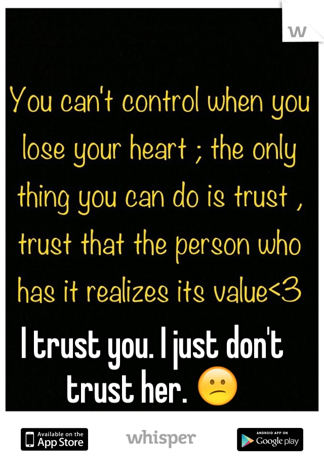 I trust you. I just don't trust her. 😕