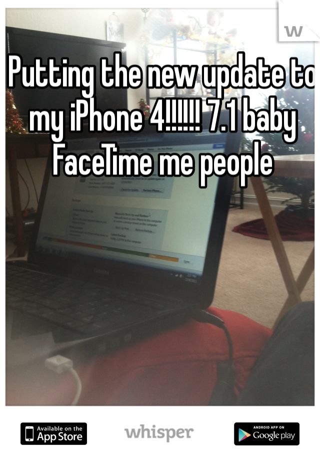 Putting the new update to my iPhone 4!!!!!! 7.1 baby FaceTime me people