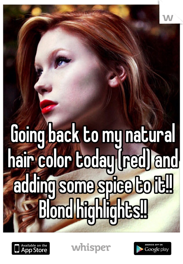 Going back to my natural hair color today (red) and adding some spice to it!! Blond highlights!!