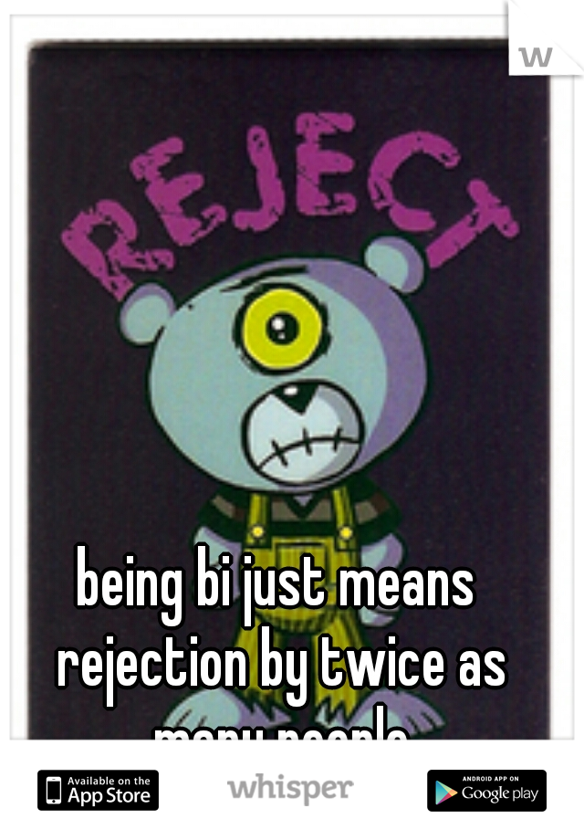 being bi just means rejection by twice as many people
