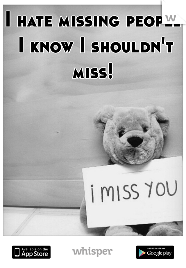 I hate missing people I know I shouldn't miss!