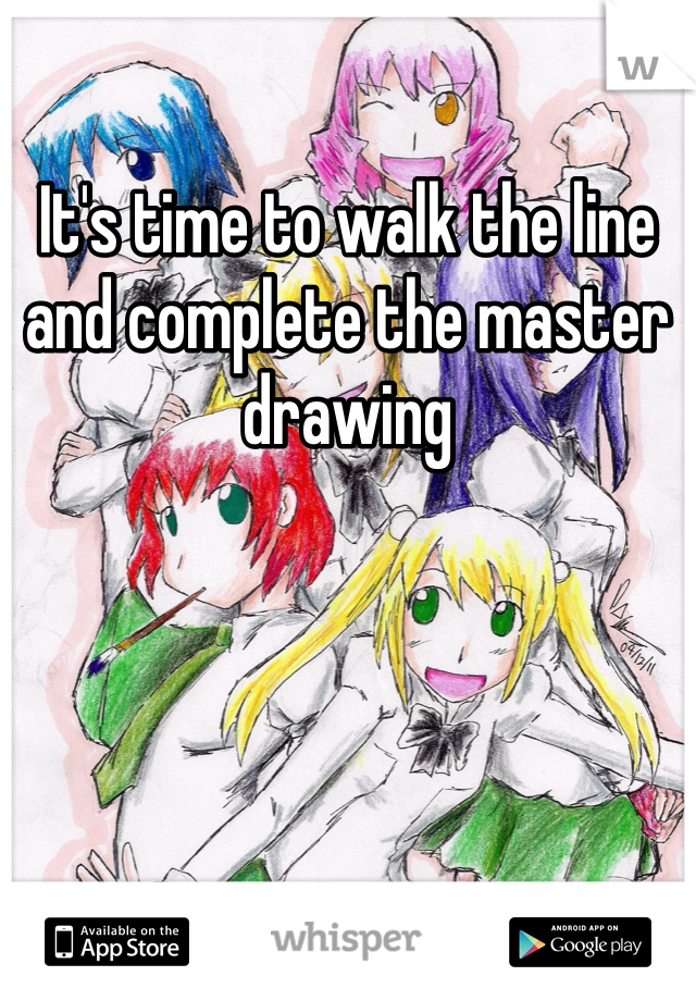 It's time to walk the line and complete the master drawing