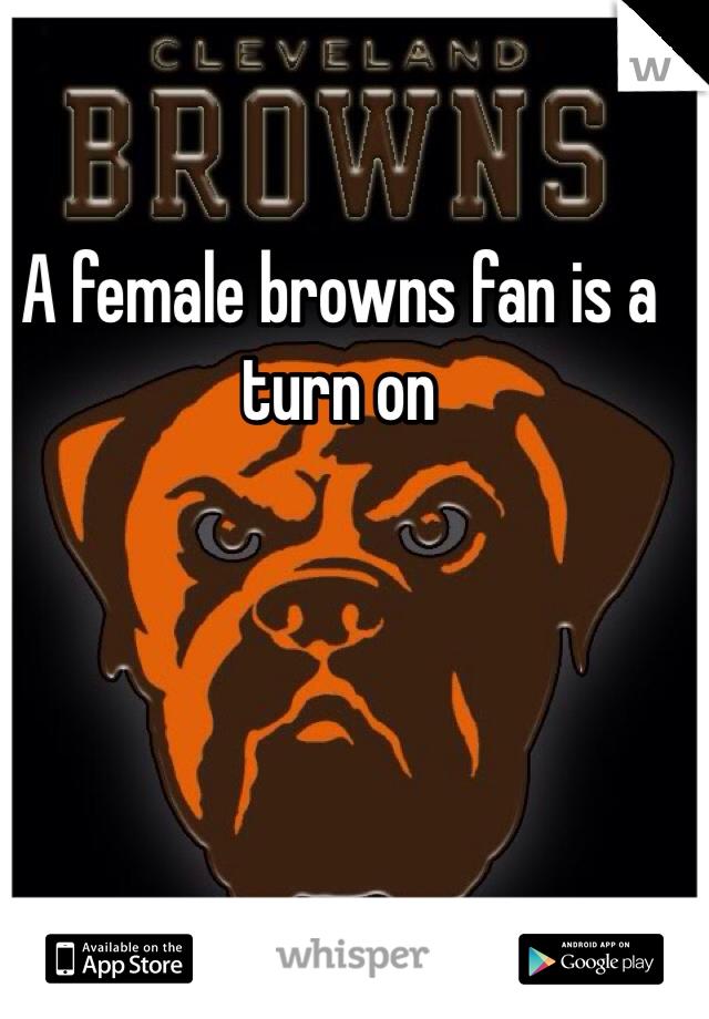 A female browns fan is a turn on