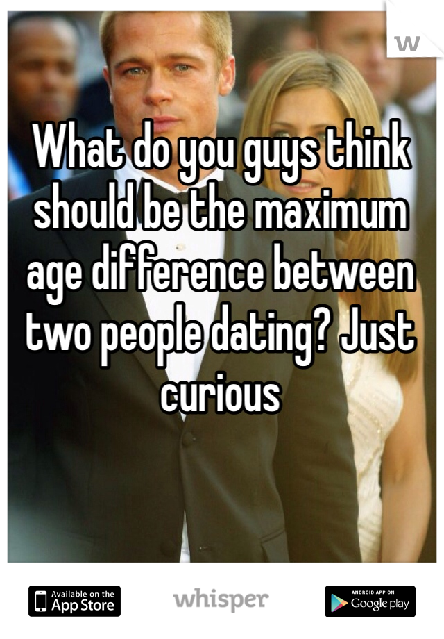 What do you guys think should be the maximum age difference between two people dating? Just curious