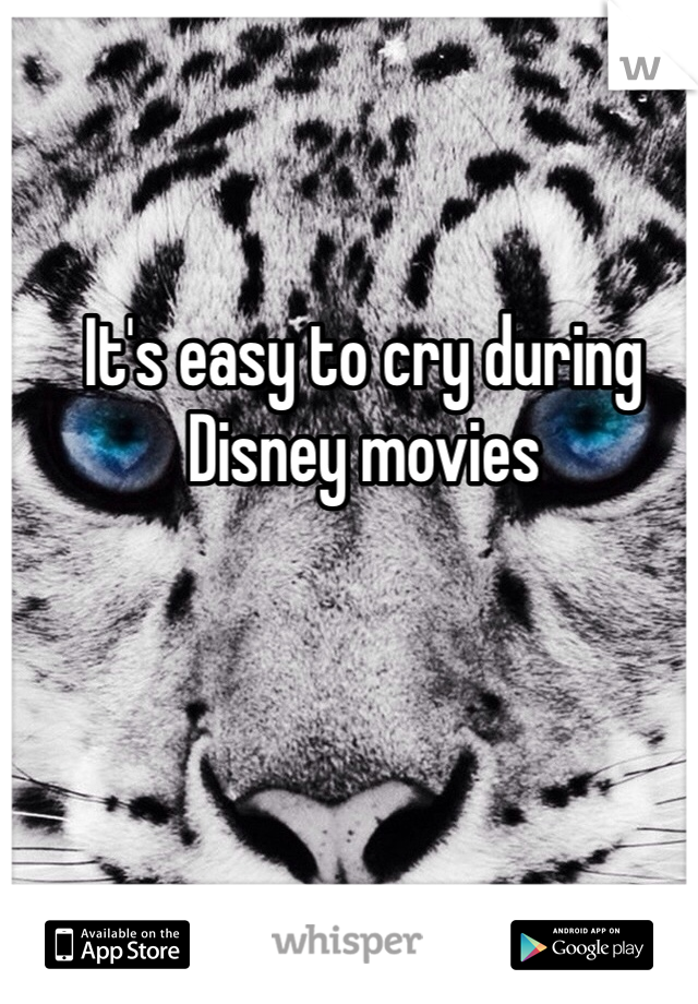 It's easy to cry during Disney movies