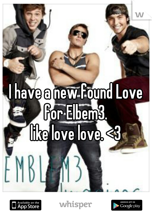 I have a new found Love for Elbem3.  like love love. <3