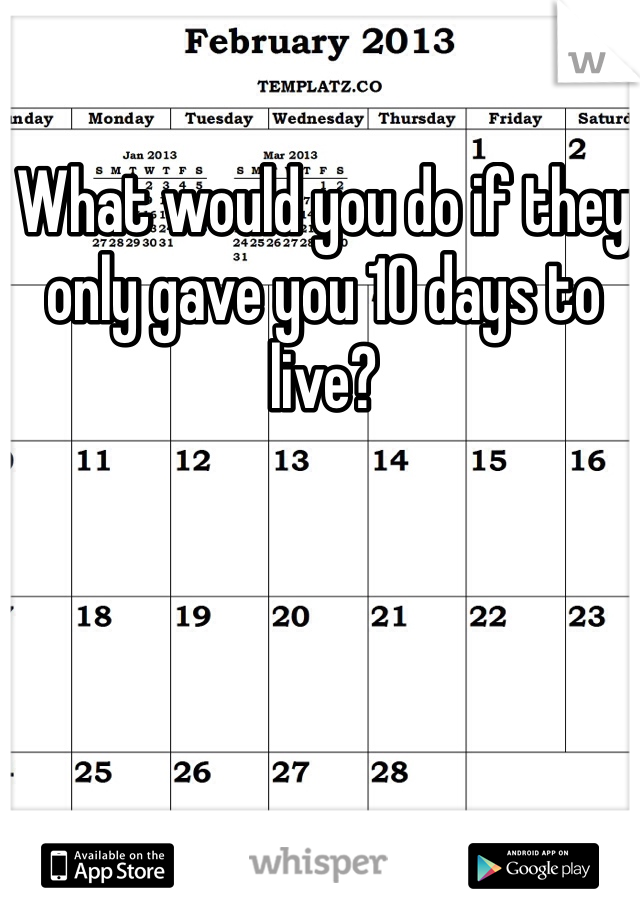 What would you do if they only gave you 10 days to live?