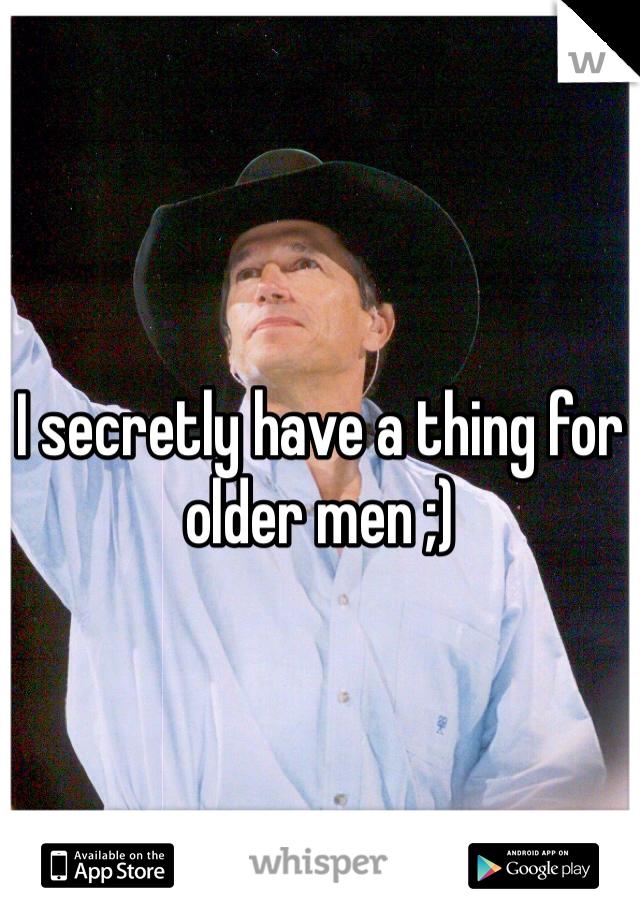 I secretly have a thing for older men ;)