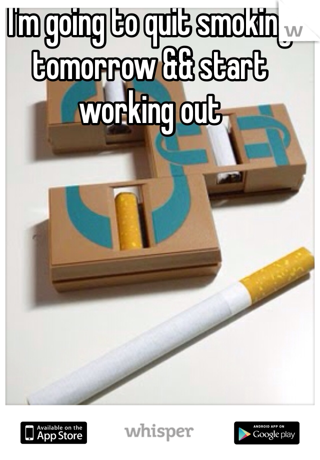 I'm going to quit smoking tomorrow && start working out
