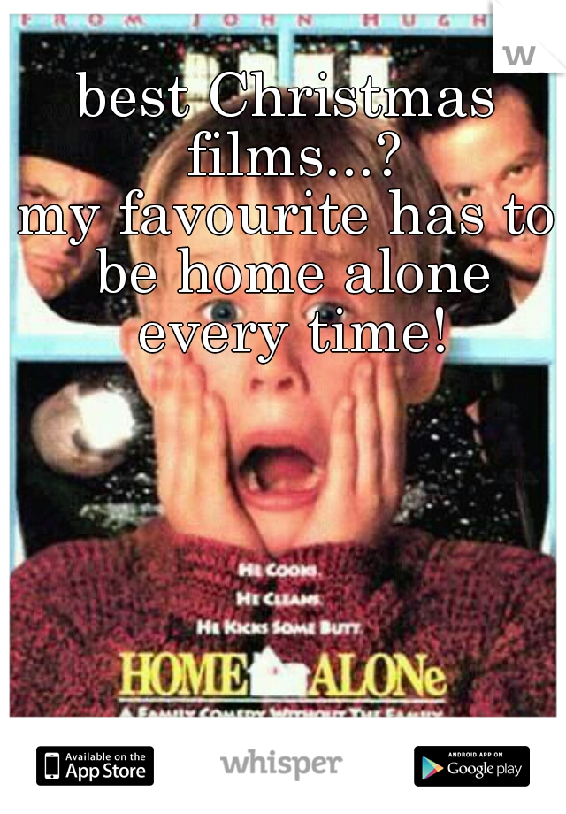 best Christmas films...?  my favourite has to be home alone every time!