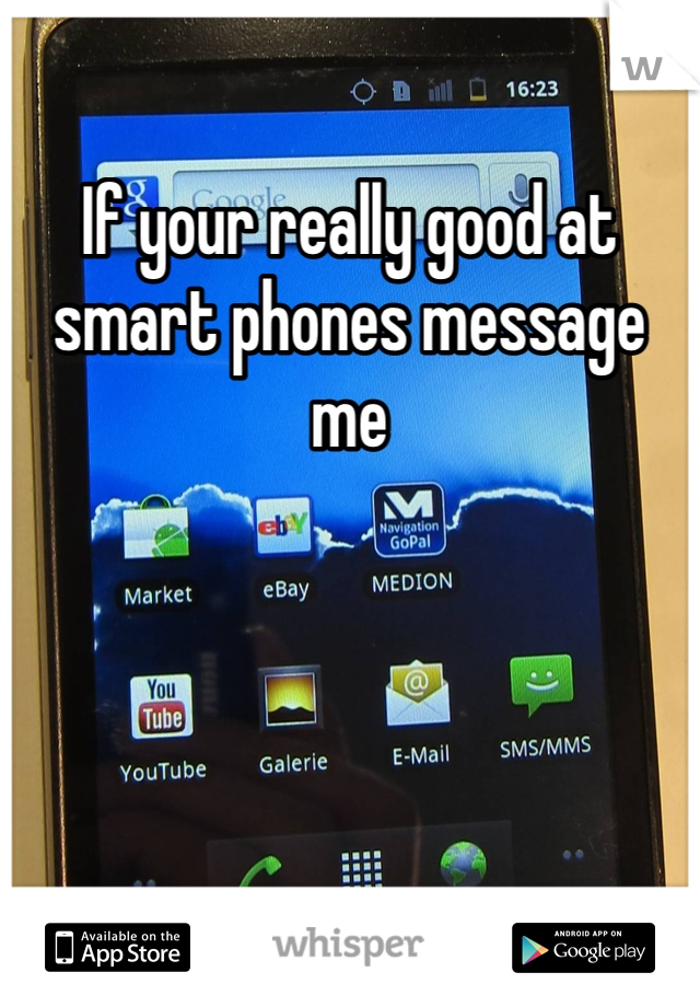 If your really good at smart phones message me