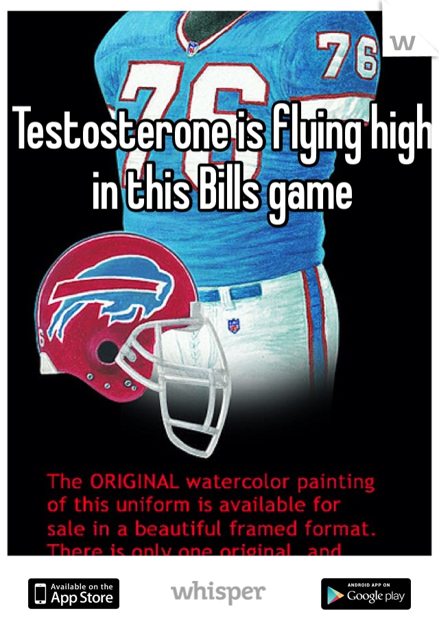 Testosterone is flying high in this Bills game