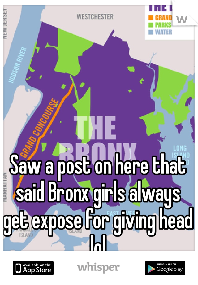 Saw a post on here that said Bronx girls always  get expose for giving head lol