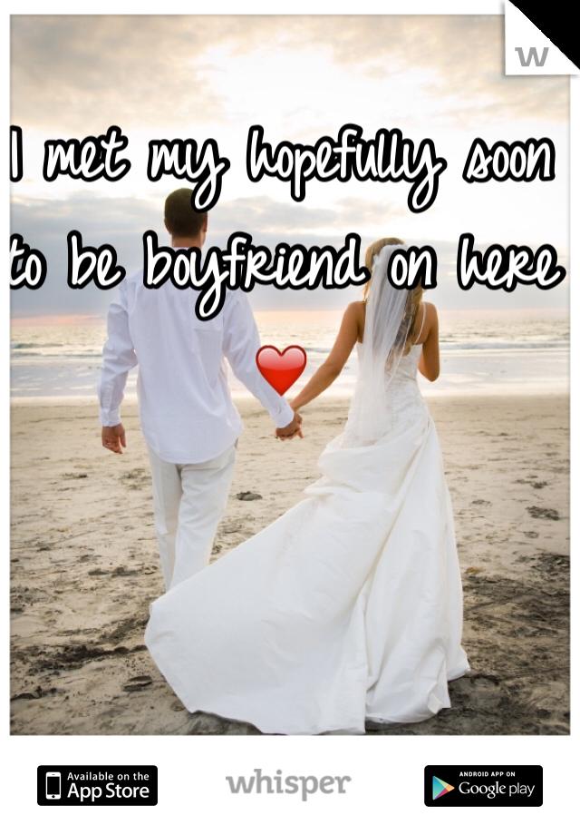 I met my hopefully soon to be boyfriend on here ❤️