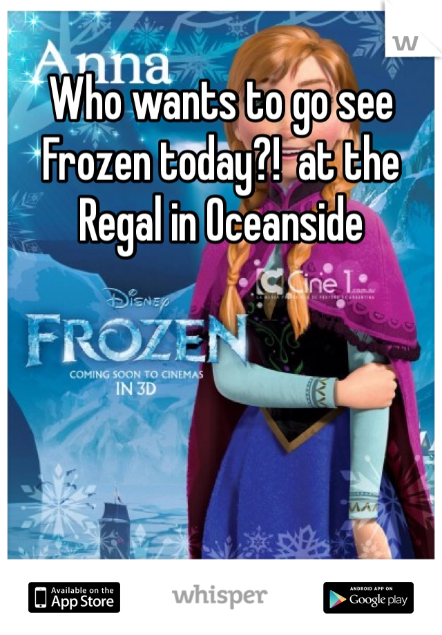 Who wants to go see Frozen today?!  at the Regal in Oceanside