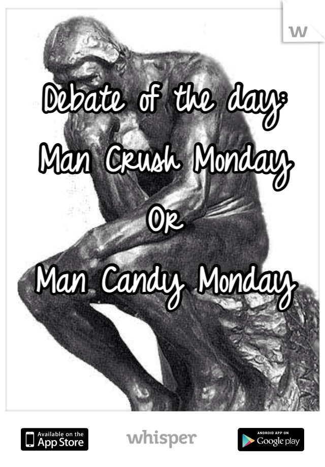 Debate of the day: Man Crush Monday Or Man Candy Monday