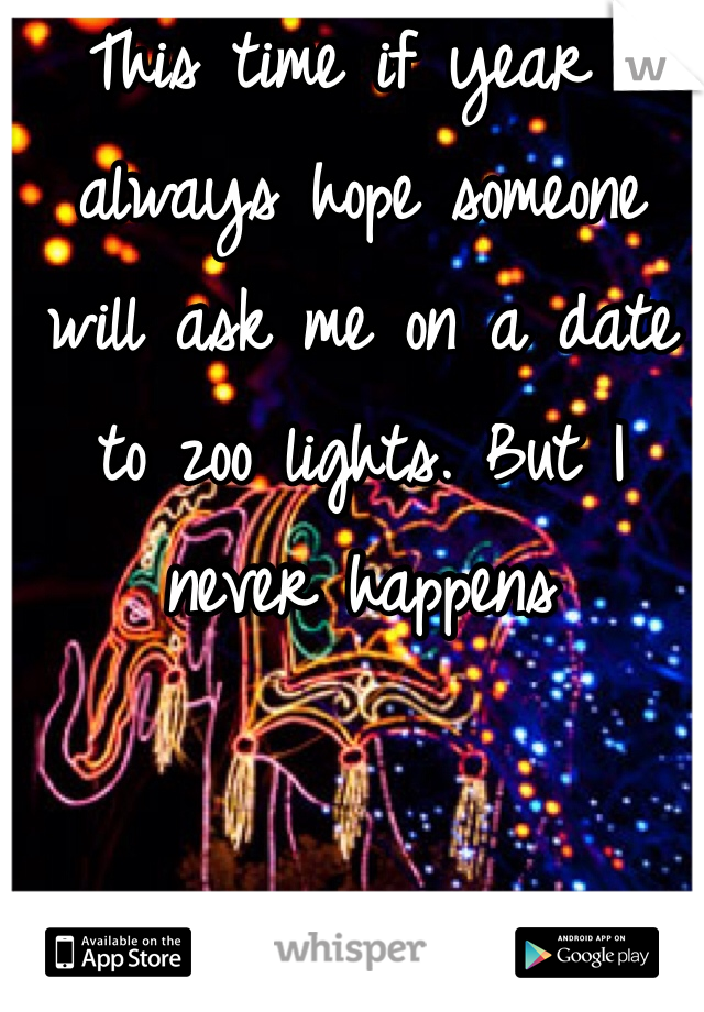 This time if year I always hope someone will ask me on a date to zoo lights. But I never happens