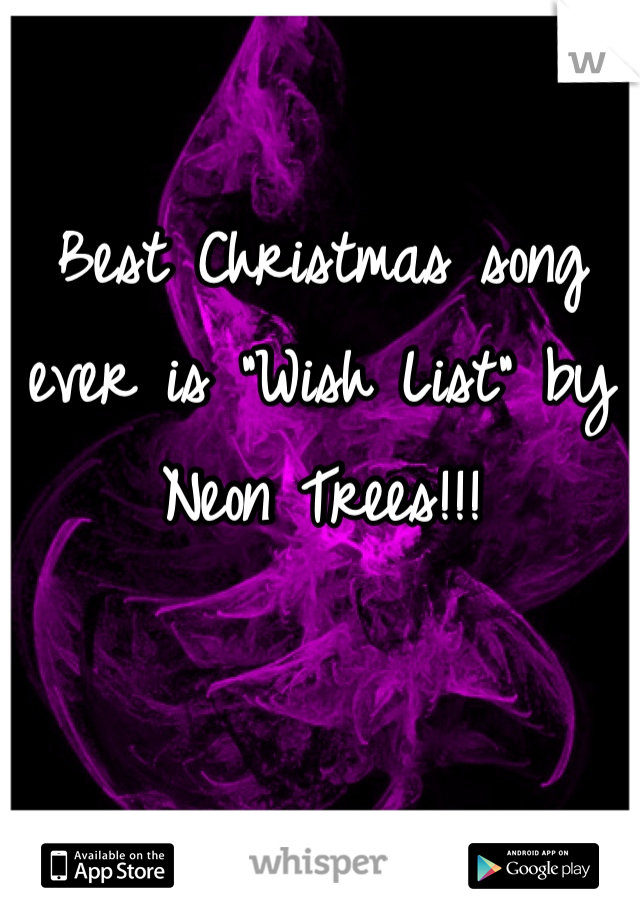 """Best Christmas song ever is """"Wish List"""" by Neon Trees!!!"""