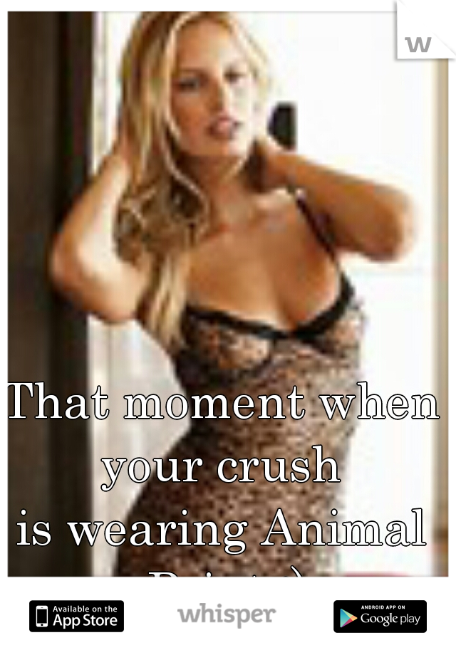 That moment when your crush  is wearing Animal Print :)