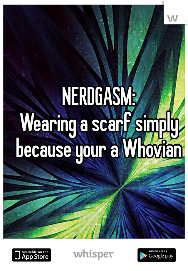 NERDGASM: Wearing a scarf simply because your a Whovian