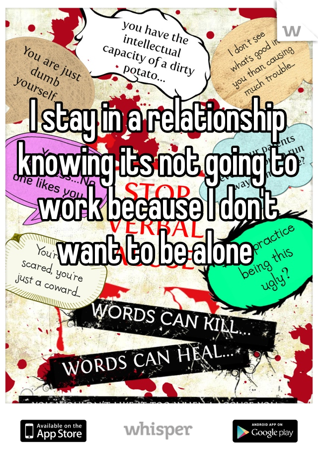 I stay in a relationship knowing its not going to work because I don't want to be alone