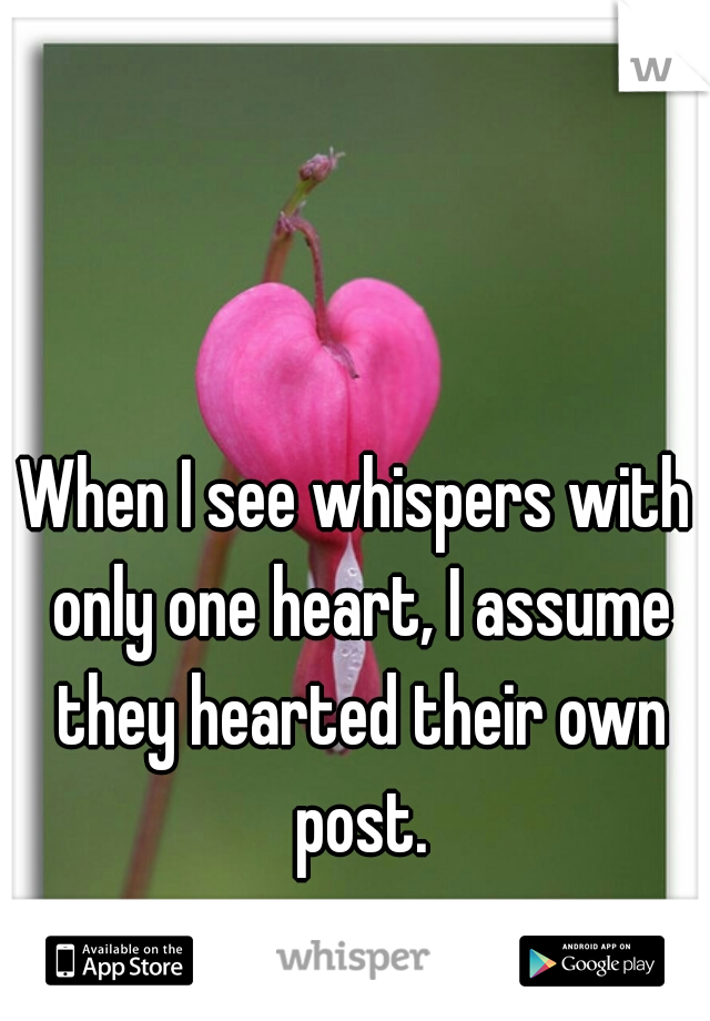 When I see whispers with only one heart, I assume they hearted their own post.