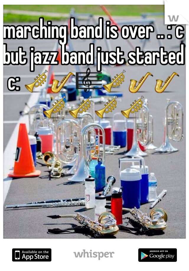 """marching band is over .. :""""c but jazz band just started c: 🎺🎷🎼🎺🎷🎷🎺🎺🎺🎺"""