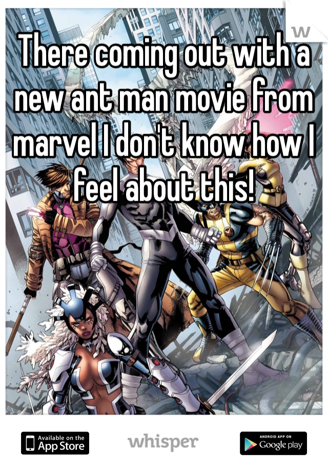 There coming out with a new ant man movie from marvel I don't know how I feel about this!