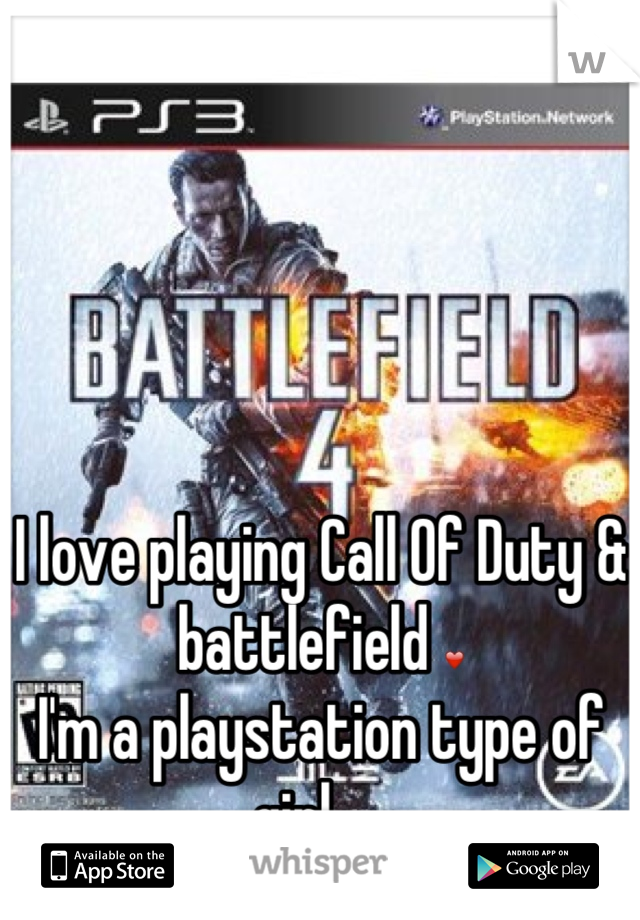 I love playing Call Of Duty & battlefield ❤ I'm a playstation type of girl 🙆🙋