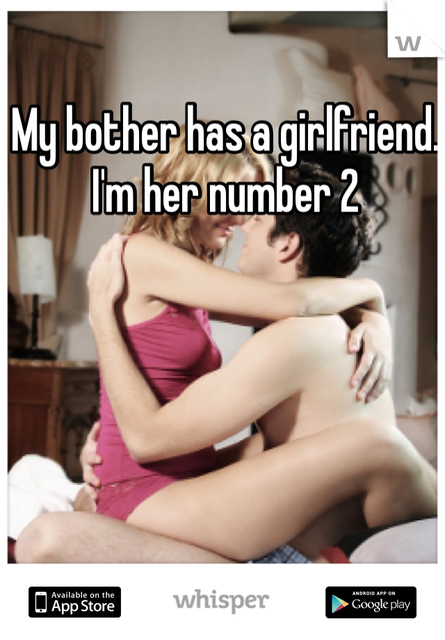 My bother has a girlfriend.  I'm her number 2
