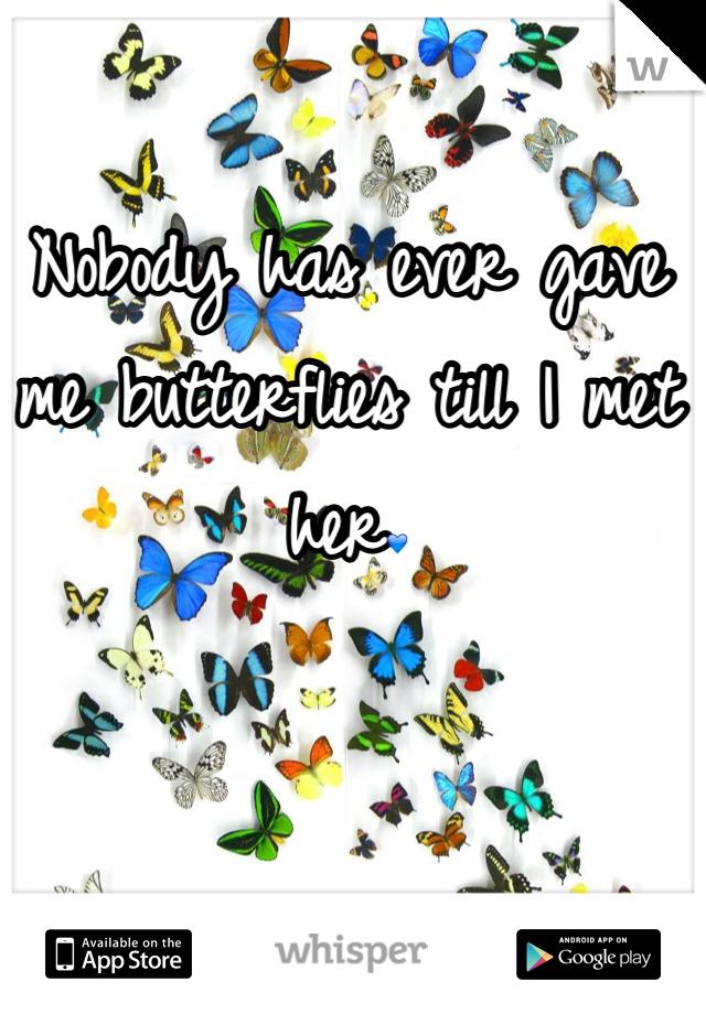 Nobody has ever gave me butterflies till I met her💙