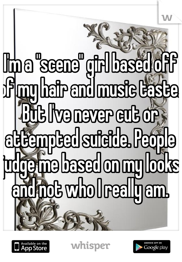 """I'm a """"scene"""" girl based off of my hair and music taste. But I've never cut or attempted suicide. People judge me based on my looks and not who I really am."""