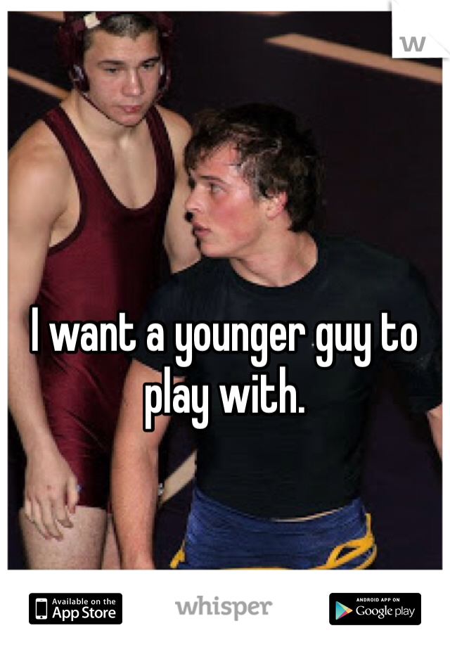 I want a younger guy to play with.