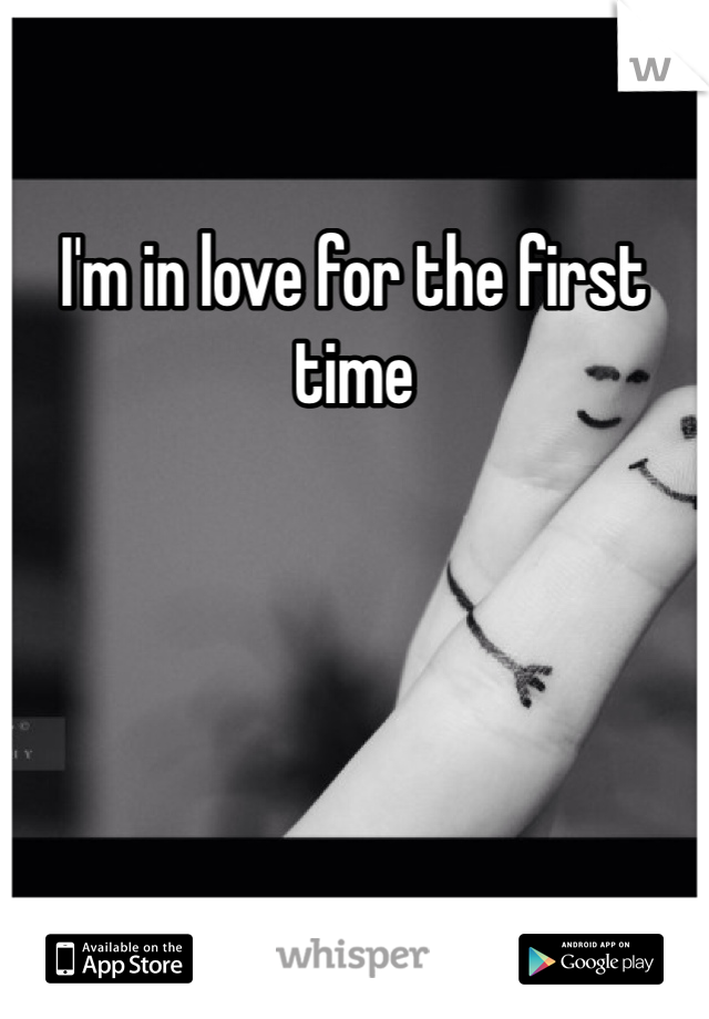 I'm in love for the first time