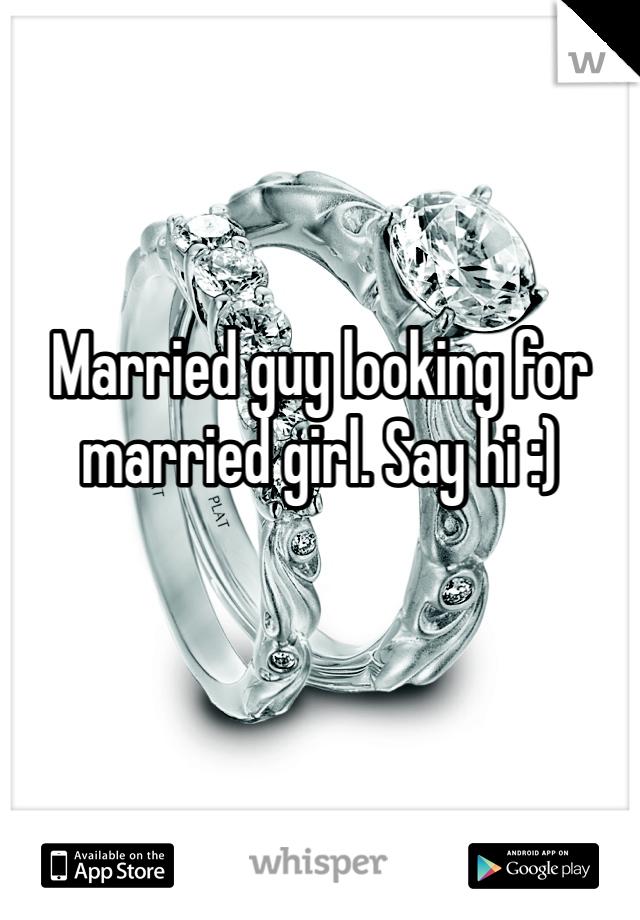 Married guy looking for married girl. Say hi :)