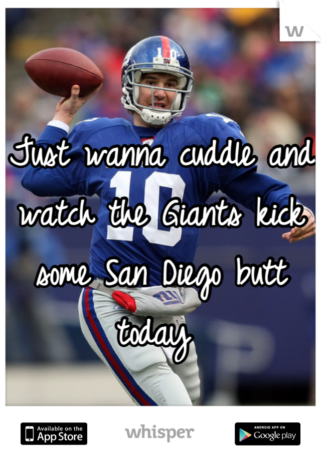 Just wanna cuddle and watch the Giants kick some San Diego butt today