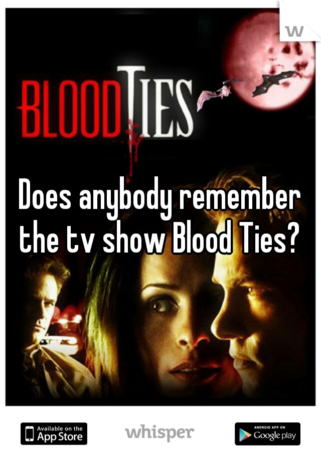 Does anybody remember the tv show Blood Ties?
