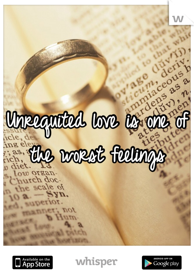 Unrequited love is one of the worst feelings