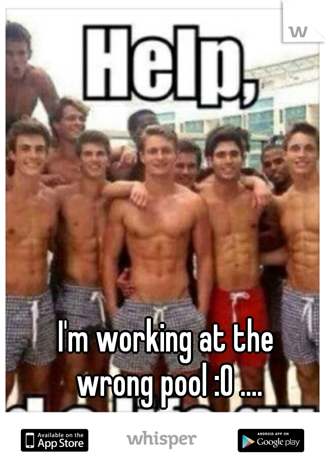I'm working at the  wrong pool :O ....