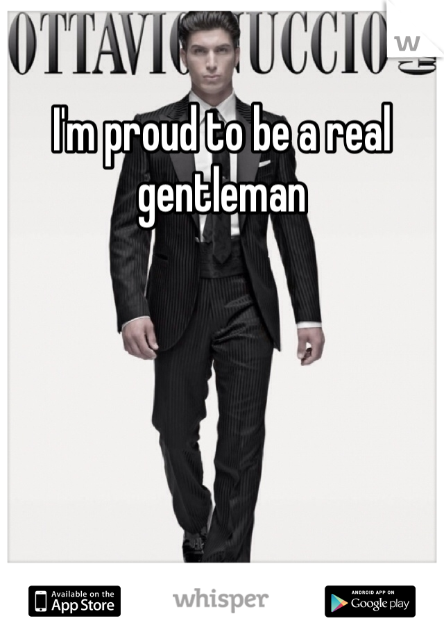 I'm proud to be a real gentleman
