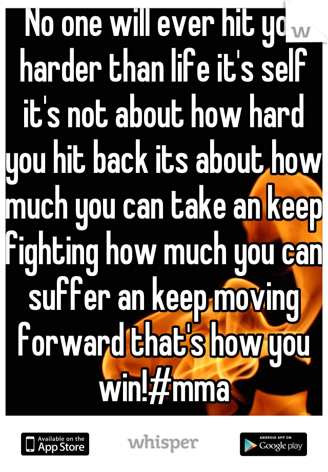 No one will ever hit you harder than life it's self it's not about how hard you hit back its about how much you can take an keep fighting how much you can suffer an keep moving forward that's how you win!#mma