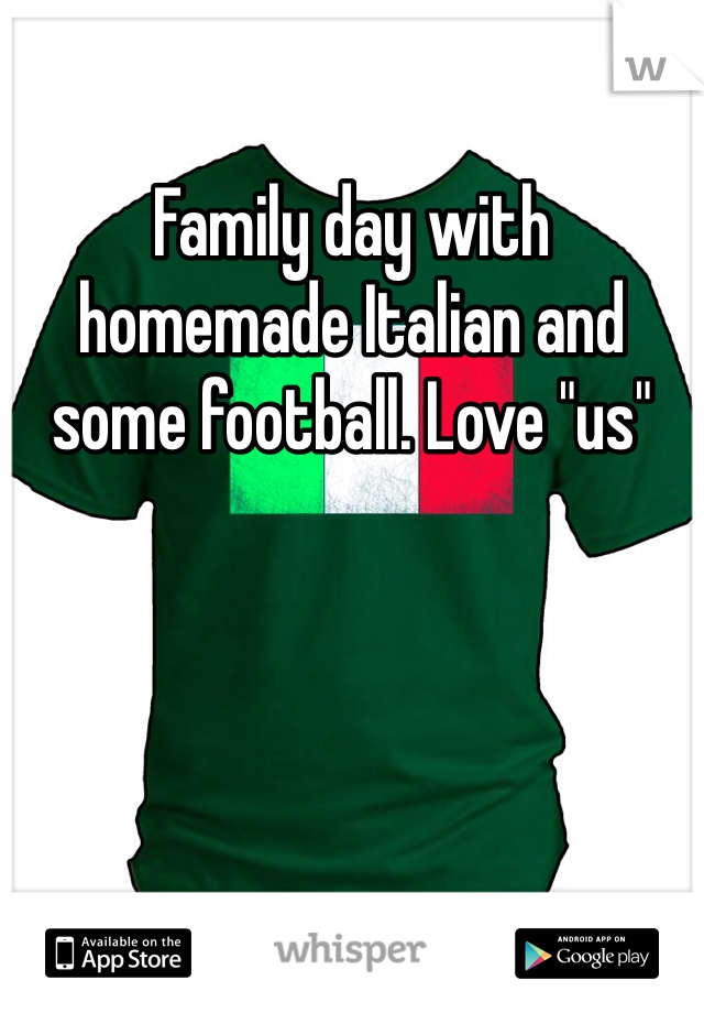 """Family day with homemade Italian and some football. Love """"us"""""""